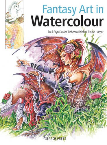 Fantasy Art In Watercolour: Painting Fairies, Dragons, Unicorns And Angels